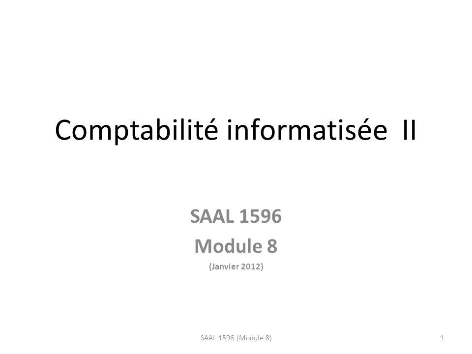 Comptabilité informatisée II SAAL 1596 Module 8 (Janvier 2012) 1SAAL 1596 (Module 8)