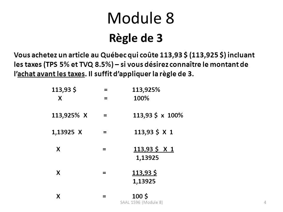 Module 8 Règle de 3 Vous achetez un article au Québec qui coûte 113,93 $ (113,925 $) incluant les taxes (TPS 5% et TVQ 8.5%) – si vous désirez connaître le montant de lachat avant les taxes.