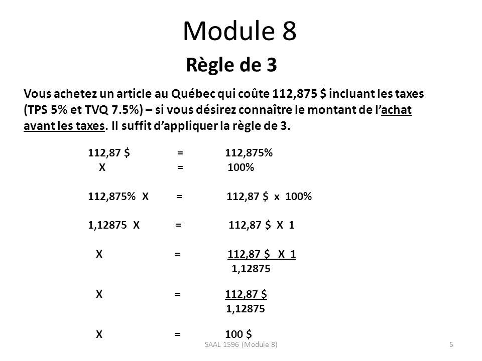 Module 8 Règle de 3 Vous achetez un article au Québec qui coûte 112,875 $ incluant les taxes (TPS 5% et TVQ 7.5%) – si vous désirez connaître le montant de lachat avant les taxes.
