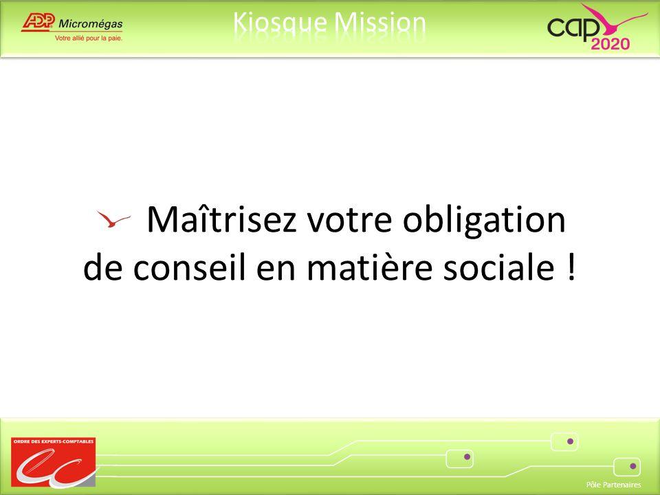 Pôle Partenaires Maîtrisez votre obligation de conseil en matière sociale !