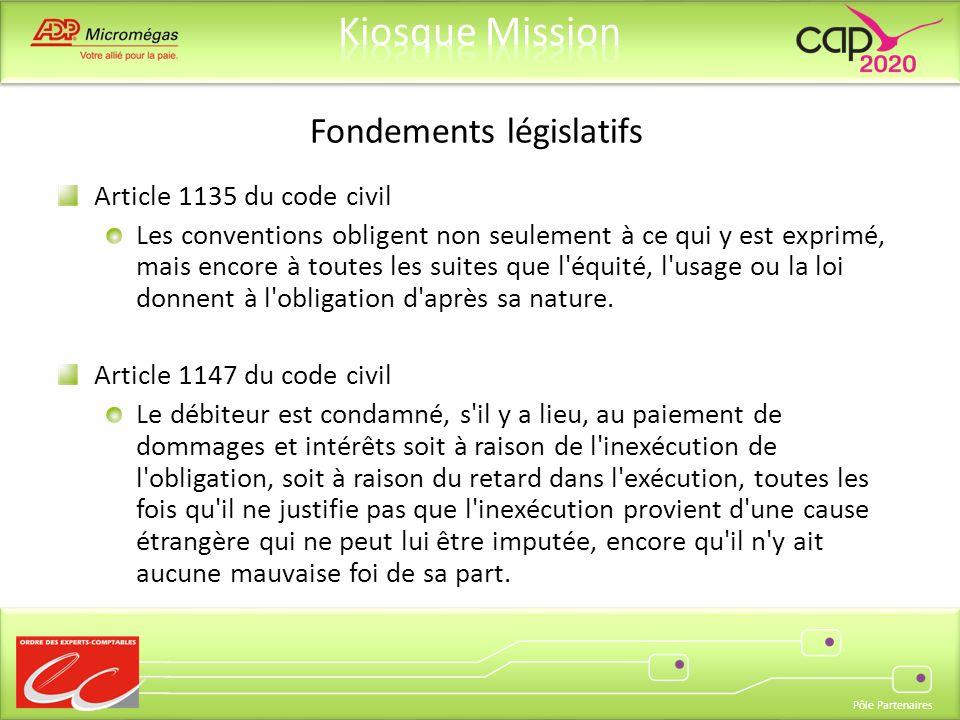 Pôle Partenaires Fondements législatifs Article 1135 du code civil Les conventions obligent non seulement à ce qui y est exprimé, mais encore à toutes