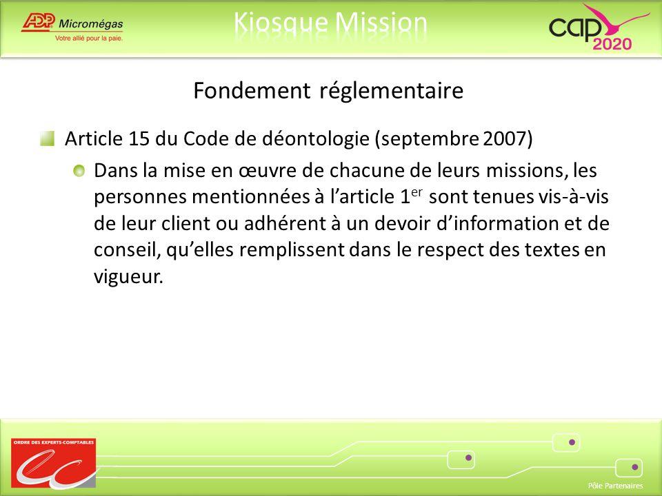 Pôle Partenaires Fondement réglementaire Article 15 du Code de déontologie (septembre 2007) Dans la mise en œuvre de chacune de leurs missions, les pe