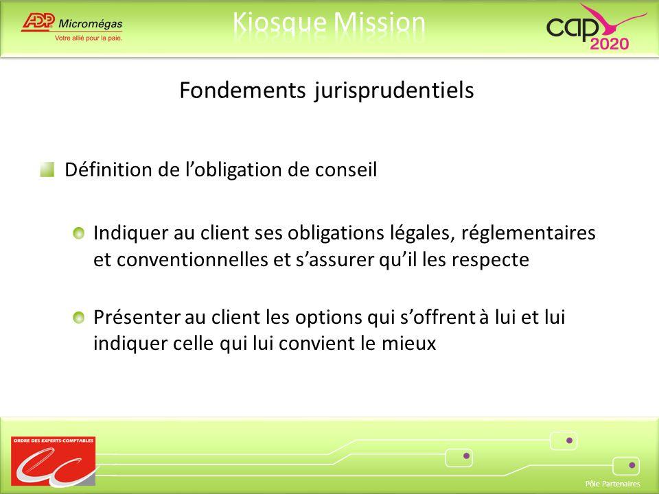 Pôle Partenaires Fondements jurisprudentiels Définition de lobligation de conseil Indiquer au client ses obligations légales, réglementaires et conven