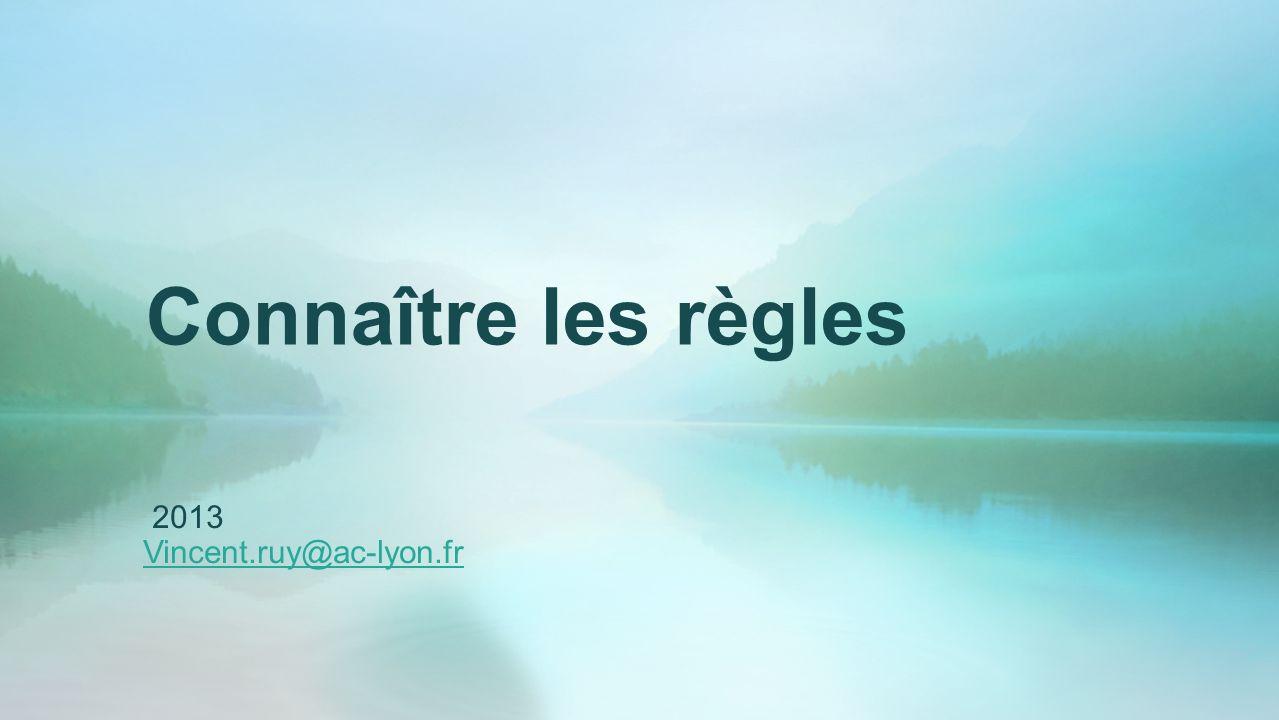 Connaître les règles 2013 Vincent.ruy@ac-lyon.fr