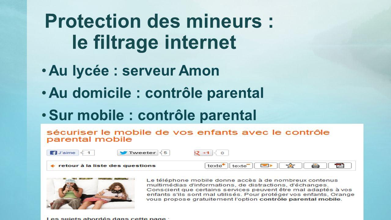 Protection des mineurs : le filtrage internet Au lycée : serveur Amon Au domicile : contrôle parental Sur mobile : contrôle parental