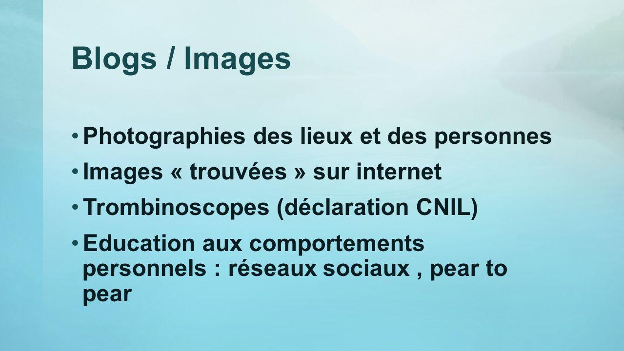 Blogs / Images Photographies des lieux et des personnes Images « trouvées » sur internet Trombinoscopes (déclaration CNIL) Education aux comportements