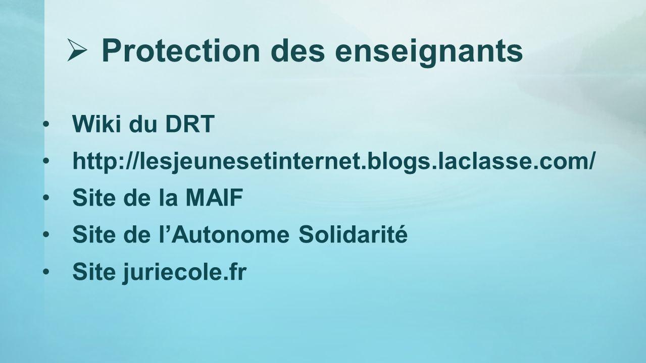 Wiki du DRT http://lesjeunesetinternet.blogs.laclasse.com/ Site de la MAIF Site de lAutonome Solidarité Site juriecole.fr