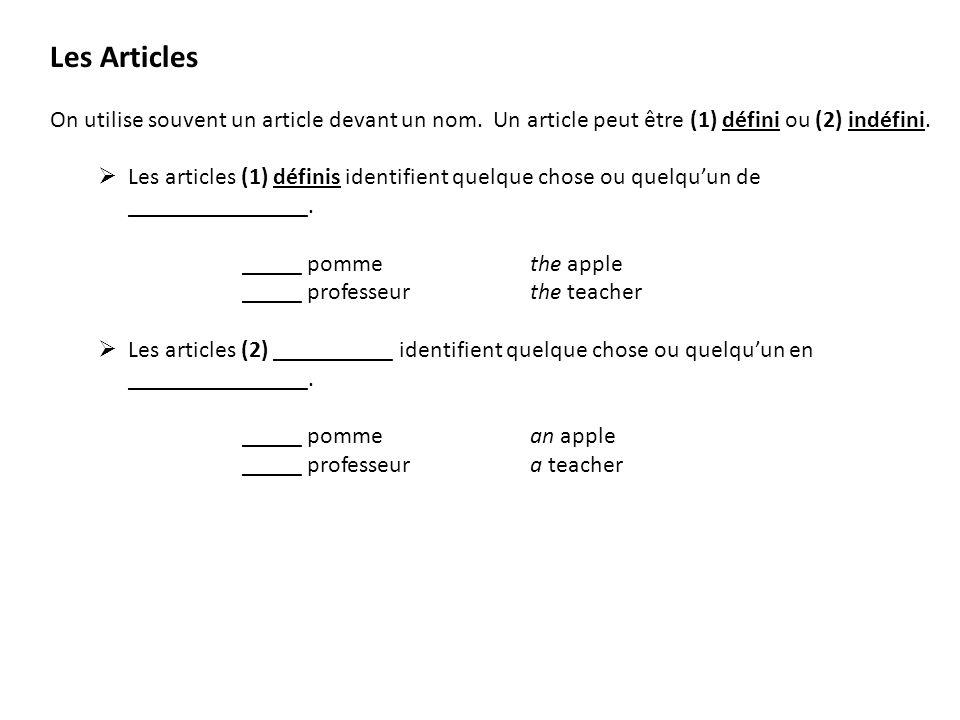 Les Articles On utilise souvent un article devant un nom. Un article peut être (1) défini ou (2) indéfini. Les articles (1) définis identifient quelqu