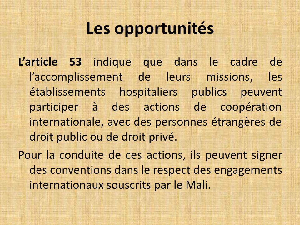 Larticle 53 indique que dans le cadre de laccomplissement de leurs missions, les établissements hospitaliers publics peuvent participer à des actions de coopération internationale, avec des personnes étrangères de droit public ou de droit privé.