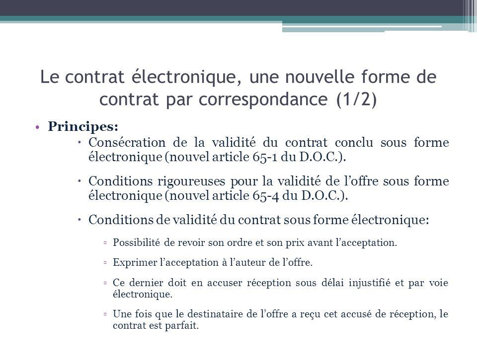 Le contrat électronique, une nouvelle forme de contrat par correspondance (1/2) Principes: Consécration de la validité du contrat conclu sous forme él
