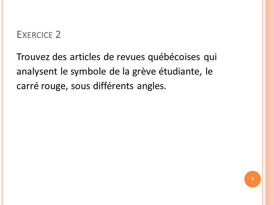 E XERCICE 2 Trouvez des articles de revues québécoises qui analysent le symbole de la grève étudiante, le carré rouge, sous différents angles.