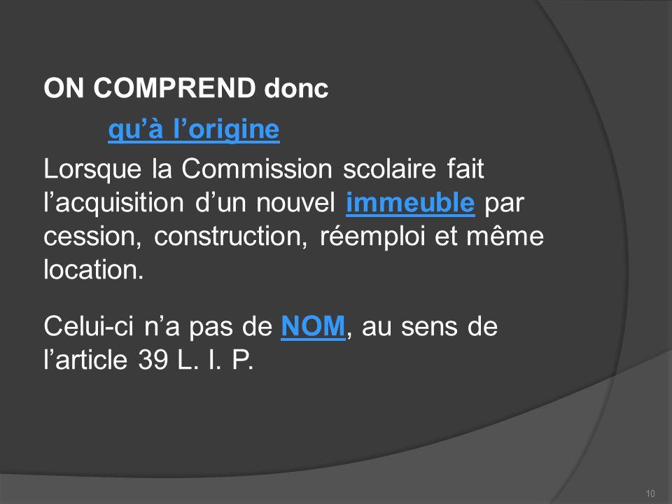 ON COMPREND donc quà lorigine Lorsque la Commission scolaire fait lacquisition dun nouvel immeuble par cession, construction, réemploi et même location.