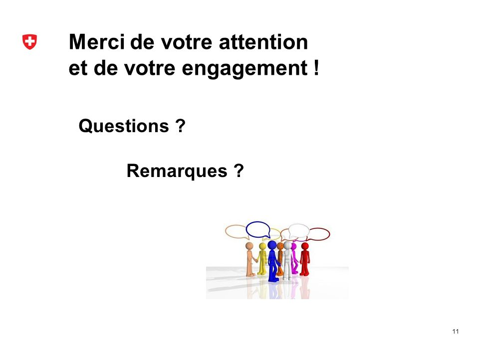 Merci de votre attention et de votre engagement ! 11 Questions ? Remarques ?