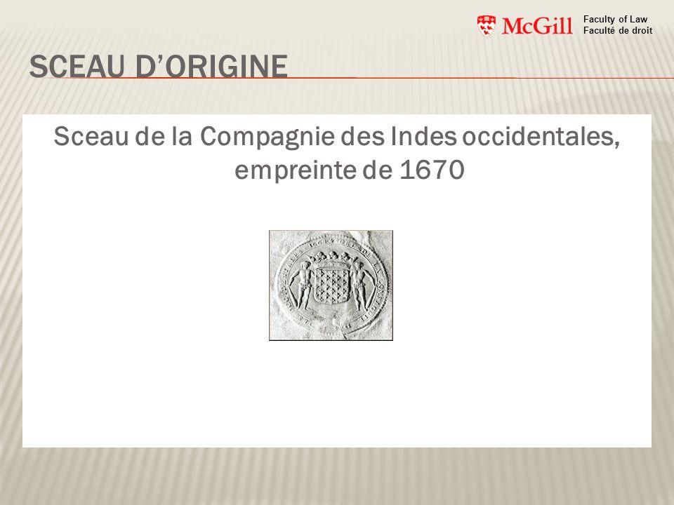 SCEAU DORIGINE Sceau de la Compagnie des Indes occidentales, empreinte de 1670 Faculty of Law Faculté de droit