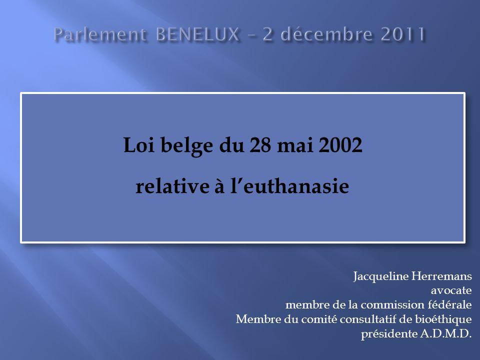 Loi belge du 28 mai 2002 relative à leuthanasie Loi belge du 28 mai 2002 relative à leuthanasie Jacqueline Herremans avocate membre de la commission fédérale Membre du comité consultatif de bioéthique présidente A.D.M.D.