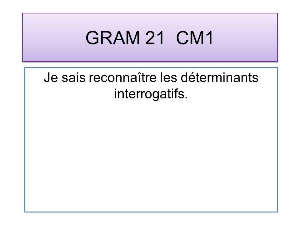 GRAM 21 CM1 Je sais reconnaître les déterminants interrogatifs.