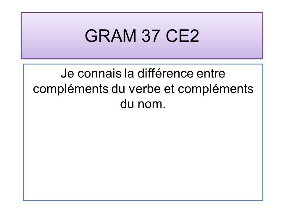 GRAM 37 CE2 Je connais la différence entre compléments du verbe et compléments du nom.