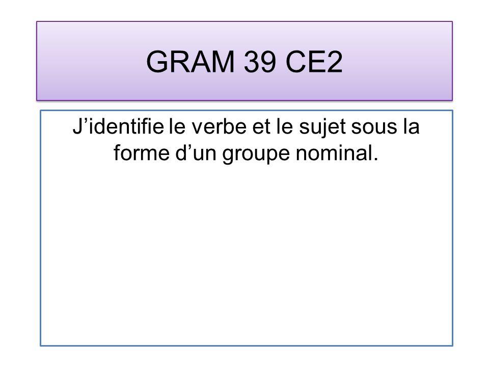 GRAM 39 CE2 Jidentifie le verbe et le sujet sous la forme dun groupe nominal.