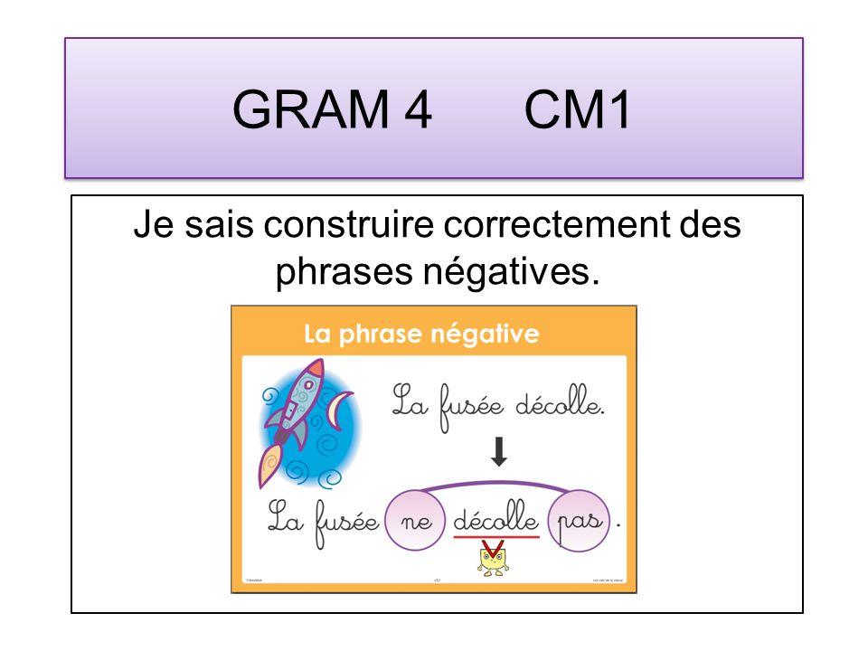 GRAM 4 CM1 Je sais construire correctement des phrases négatives.