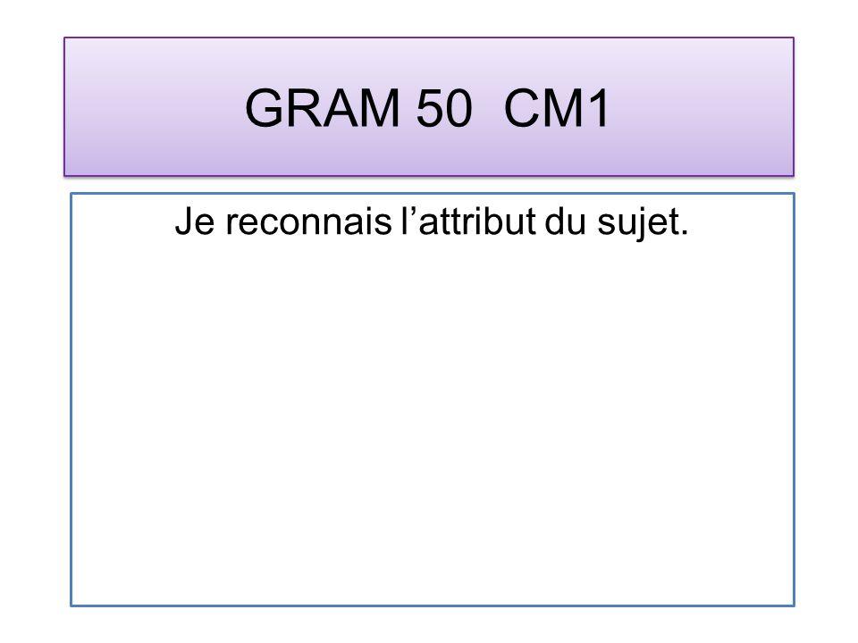 GRAM 50 CM1 Je reconnais lattribut du sujet.