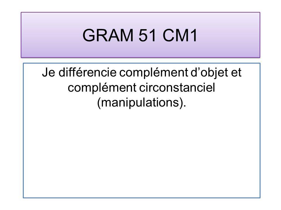 GRAM 51 CM1 Je différencie complément dobjet et complément circonstanciel (manipulations).