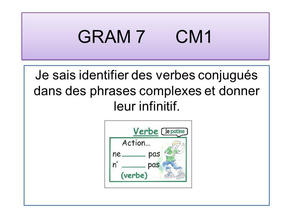 GRAM 7 CM1 Je sais identifier des verbes conjugués dans des phrases complexes et donner leur infinitif.