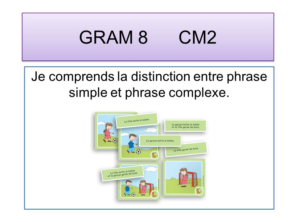 GRAM 8 CM2 Je comprends la distinction entre phrase simple et phrase complexe.