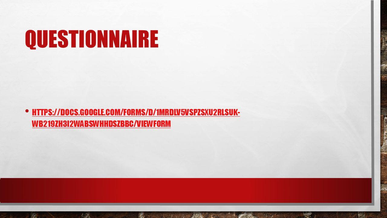 QUESTIONNAIRE HTTPS://DOCS.GOOGLE.COM/FORMS/D/1MRDLV5VSPZSXU2RLSUK- WB219ZH3I2WABSWHHDSZBBC/VIEWFORM HTTPS://DOCS.GOOGLE.COM/FORMS/D/1MRDLV5VSPZSXU2RL