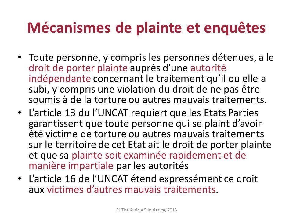 Mécanismes de plainte et enquêtes Toute personne, y compris les personnes détenues, a le droit de porter plainte auprès dune autorité indépendante concernant le traitement quil ou elle a subi, y compris une violation du droit de ne pas être soumis à de la torture ou autres mauvais traitements.