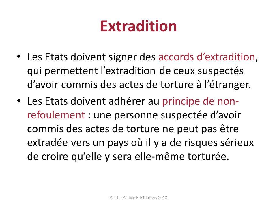 Extradition Les Etats doivent signer des accords dextradition, qui permettent lextradition de ceux suspectés davoir commis des actes de torture à létranger.