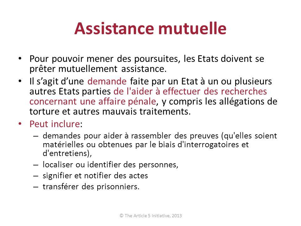 Assistance mutuelle Pour pouvoir mener des poursuites, les Etats doivent se prêter mutuellement assistance.