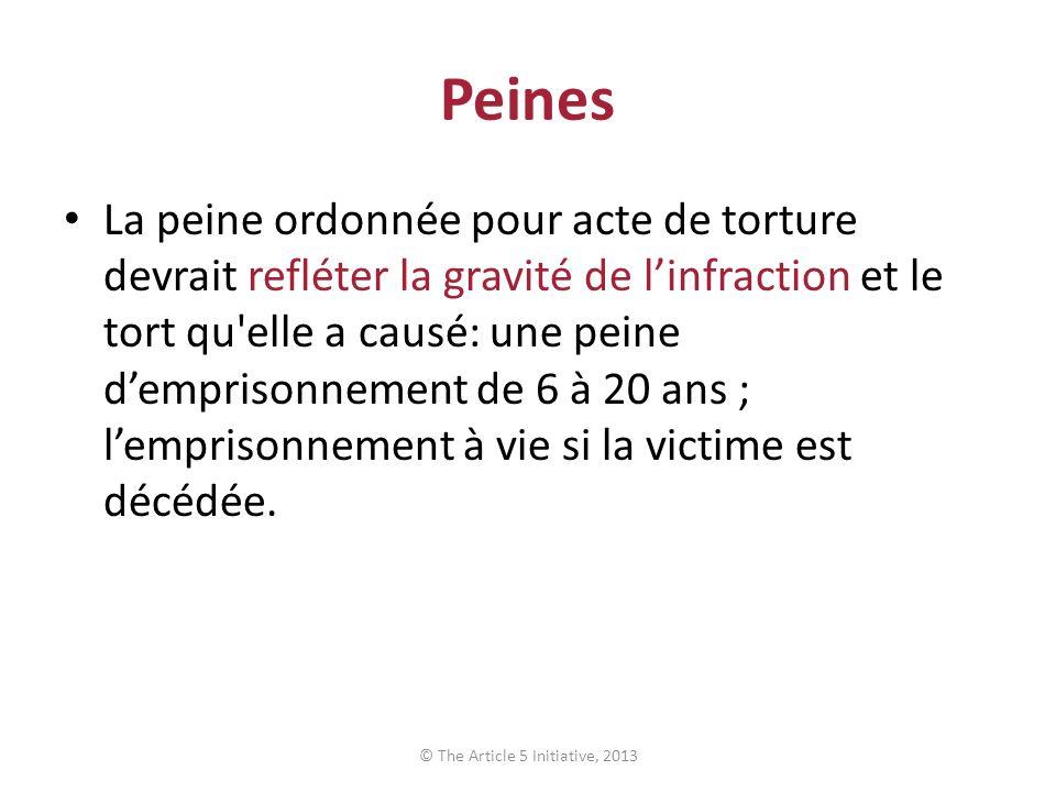 Peines La peine ordonnée pour acte de torture devrait refléter la gravité de linfraction et le tort qu elle a causé: une peine demprisonnement de 6 à 20 ans ; lemprisonnement à vie si la victime est décédée.
