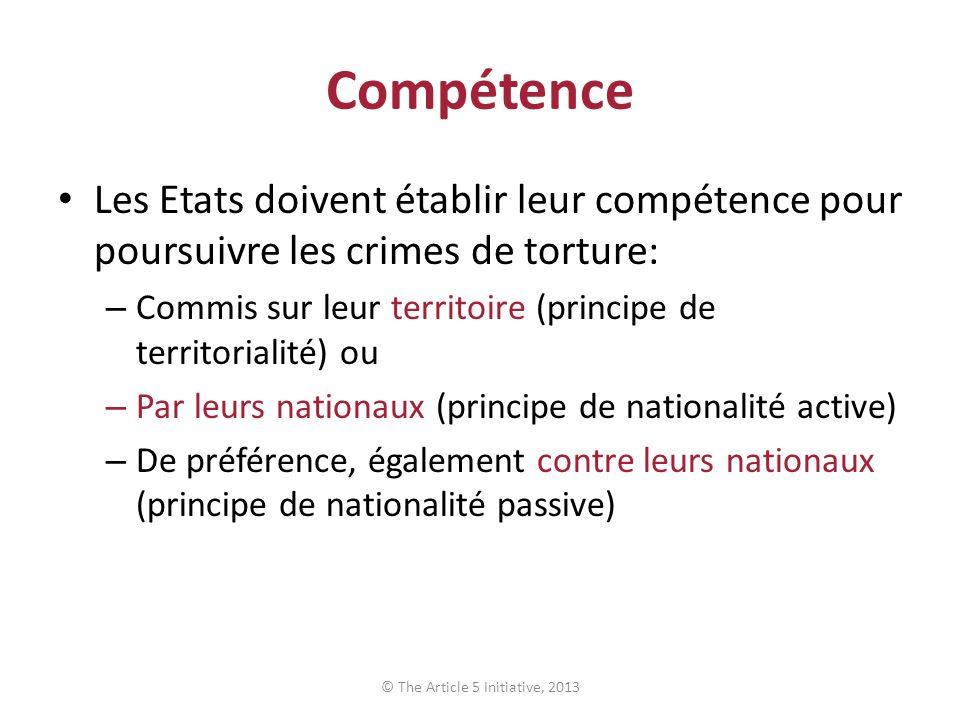 Compétence universelle et immunités En réalité, les Etats doivent établir leur compétence pénale universelle sur le crime de torture: soit poursuivre, soit extrader.