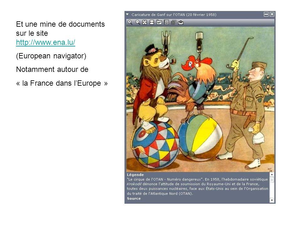 Et une mine de documents sur le site http://www.ena.lu/ http://www.ena.lu/ (European navigator) Notamment autour de « la France dans lEurope »