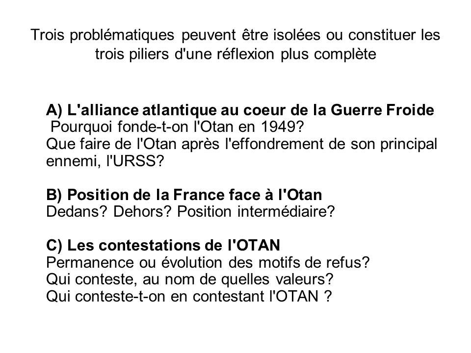 Trois problématiques peuvent être isolées ou constituer les trois piliers d'une réflexion plus complète A) L'alliance atlantique au coeur de la Guerre