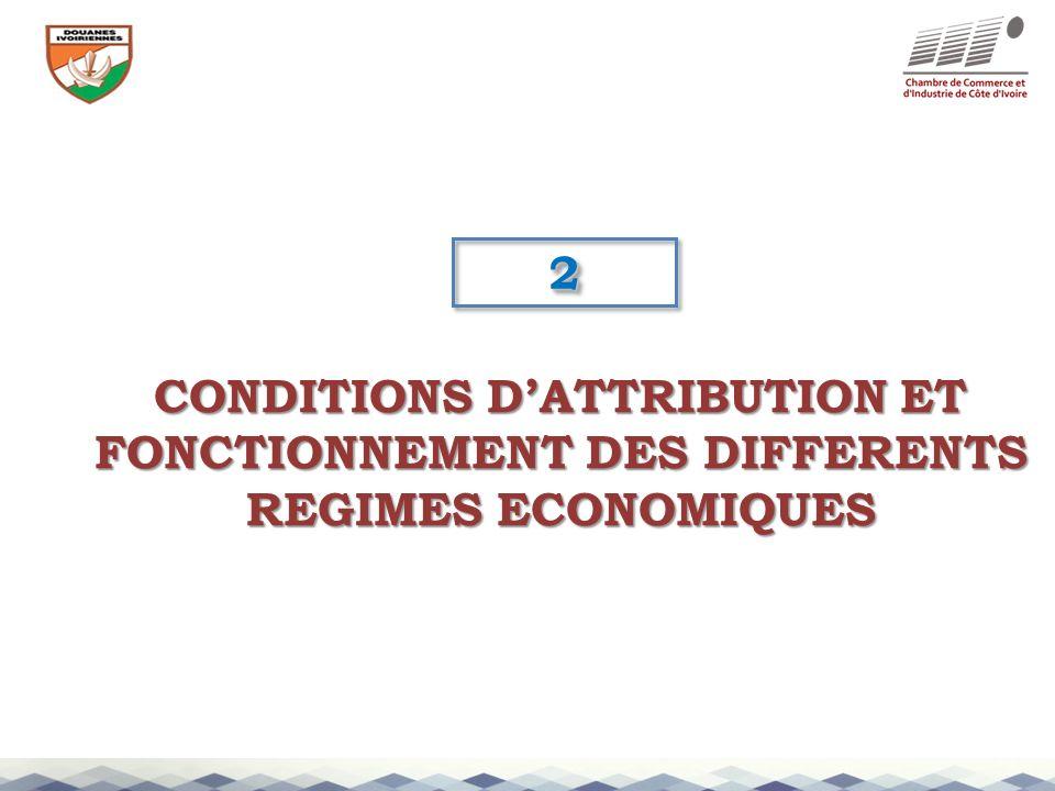 CONDITIONS DATTRIBUTION ET FONCTIONNEMENT DES DIFFERENTS REGIMES ECONOMIQUES 22