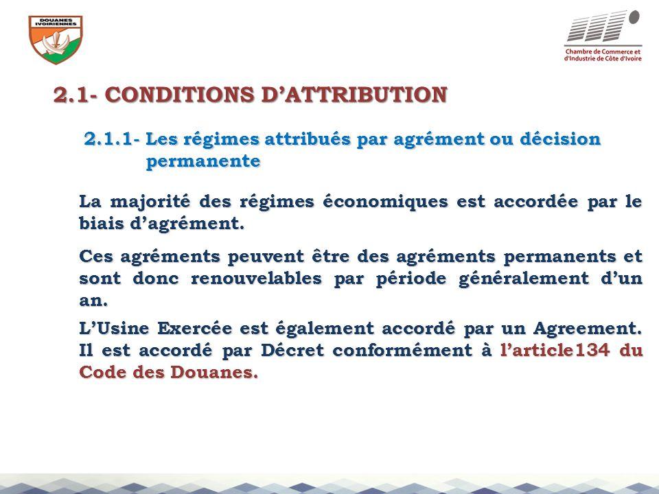 2.1- CONDITIONS DATTRIBUTION 2.1.1- Les régimes attribués par agrément ou décision permanente permanente La majorité des régimes économiques est accor