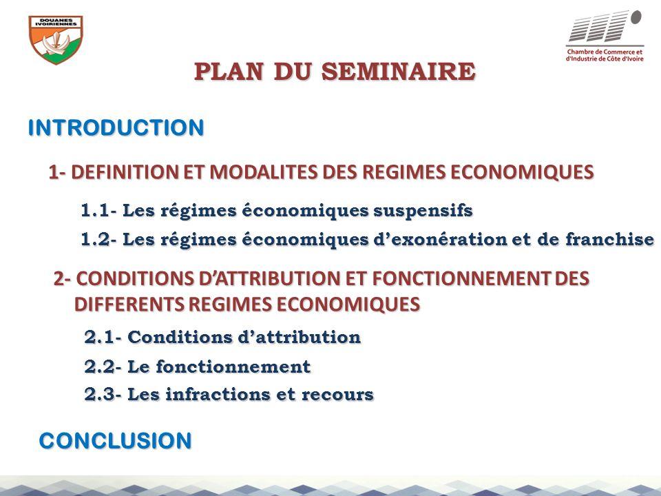 PLAN DU SEMINAIRE INTRODUCTION 1- DEFINITION ET MODALITES DES REGIMES ECONOMIQUES 1.1- Les régimes économiques suspensifs 1.2- Les régimes économiques