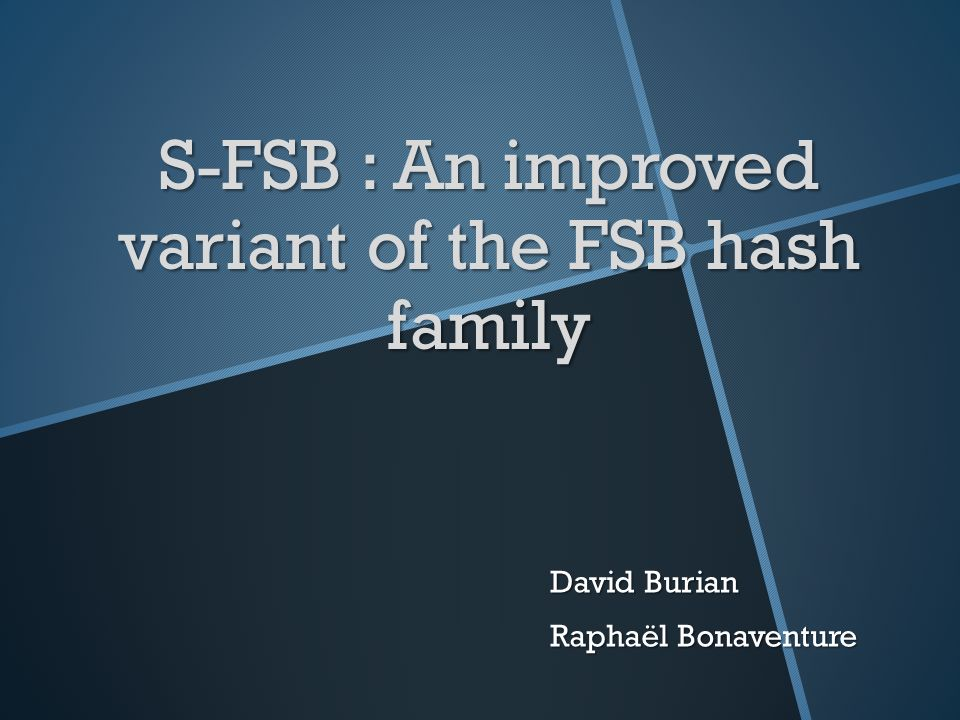 S-FSB : An improved variant of the FSB hash family David Burian Raphaël Bonaventure