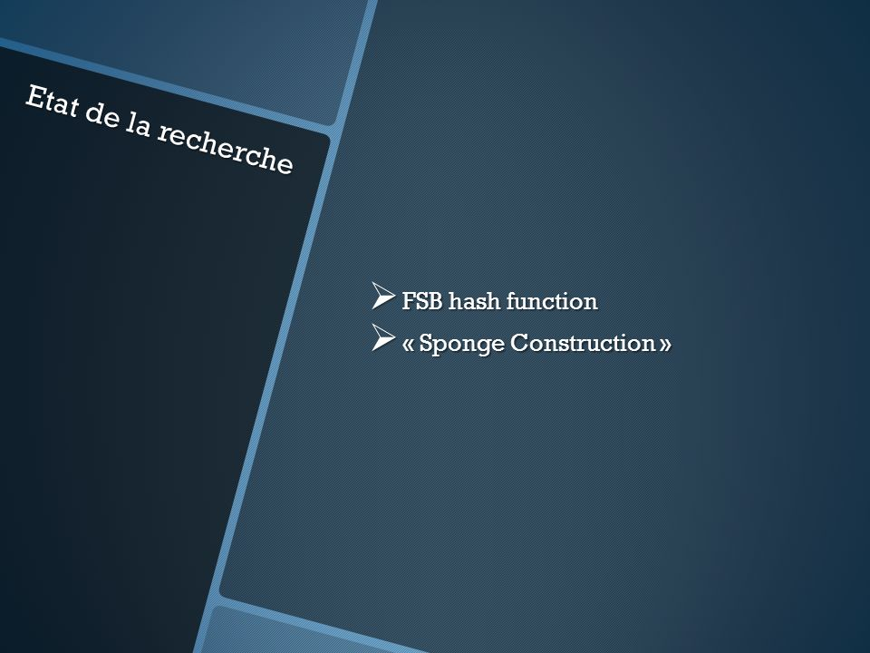 Etat de la recherche FSB hash function FSB hash function « Sponge Construction » « Sponge Construction »