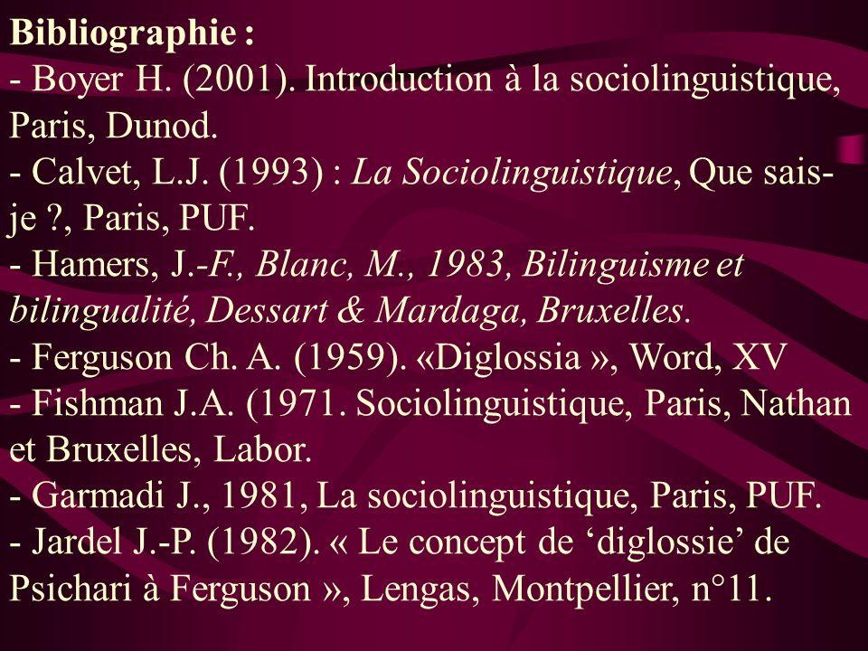 Bibliographie : - Boyer H. (2001). Introduction à la sociolinguistique, Paris, Dunod. - Calvet, L.J. (1993) : La Sociolinguistique, Que sais- je ?, Pa