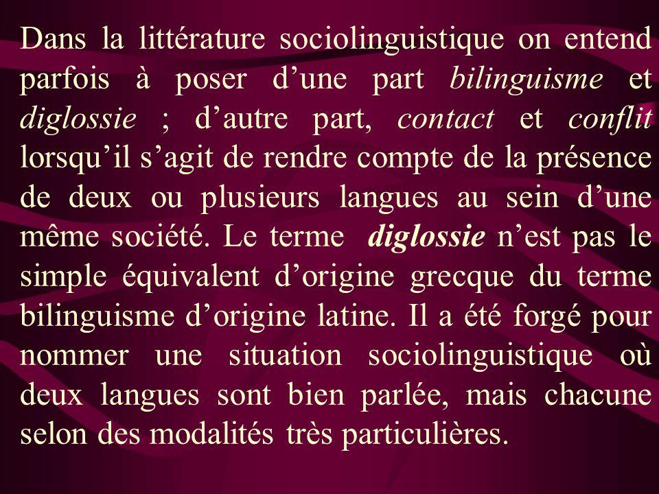 Dans la littérature sociolinguistique on entend parfois à poser dune part bilinguisme et diglossie ; dautre part, contact et conflit lorsquil sagit de rendre compte de la présence de deux ou plusieurs langues au sein dune même société.