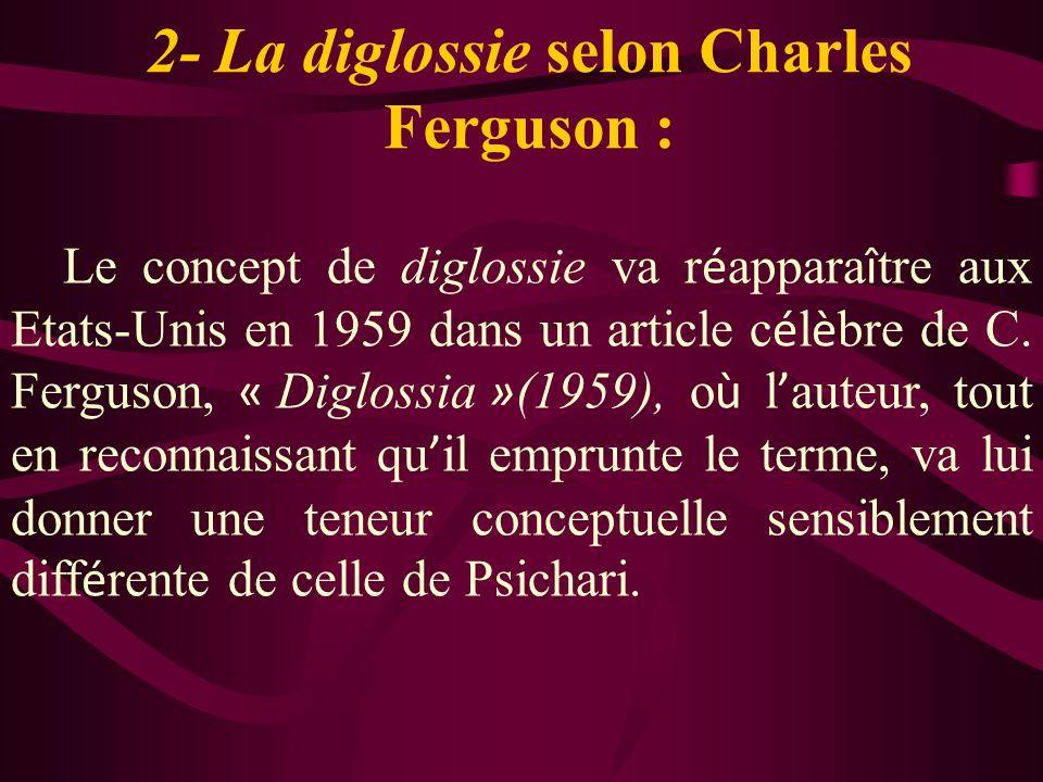 2- La diglossie selon Charles Ferguson : Le concept de diglossie va r é appara î tre aux Etats-Unis en 1959 dans un article c é l è bre de C. Ferguson