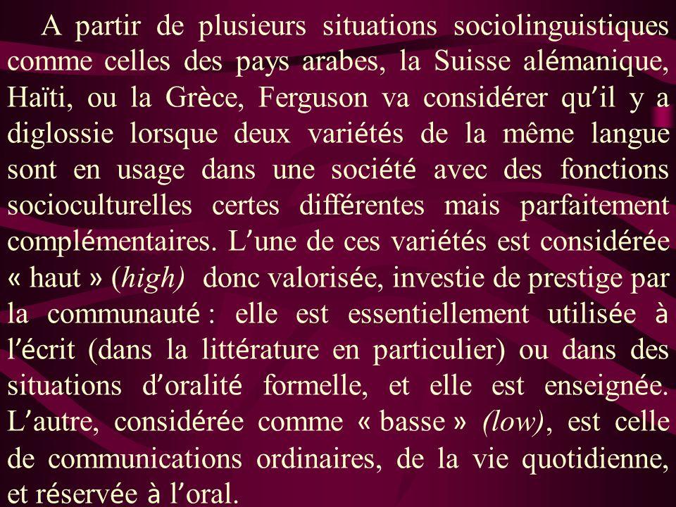 A partir de plusieurs situations sociolinguistiques comme celles des pays arabes, la Suisse al é manique, Ha ï ti, ou la Gr è ce, Ferguson va consid é