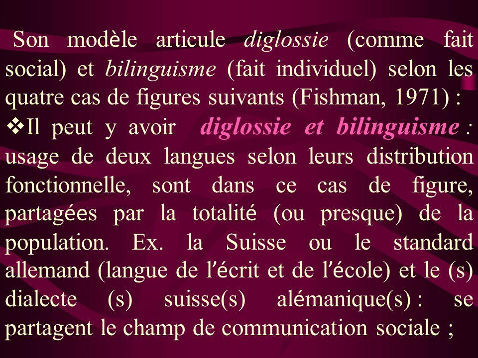 Son mod è le articule diglossie (comme fait social) et bilinguisme (fait individuel) selon les quatre cas de figures suivants (Fishman, 1971) : Il peu