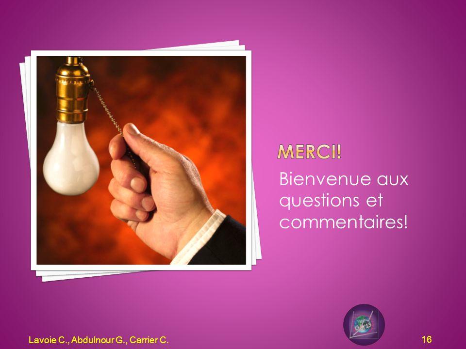 Bienvenue aux questions et commentaires! Lavoie C., Abdulnour G., Carrier C. 16