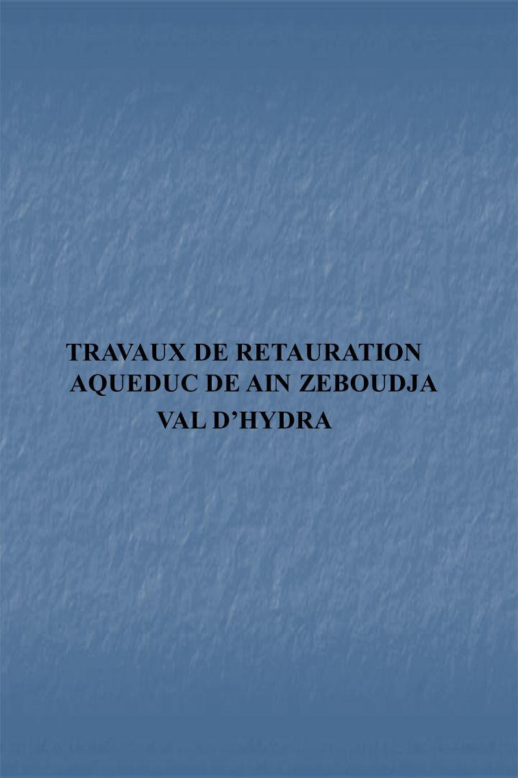 TRAVAUX DE RETAURATION AQUEDUC DE AIN ZEBOUDJA VAL DHYDRA