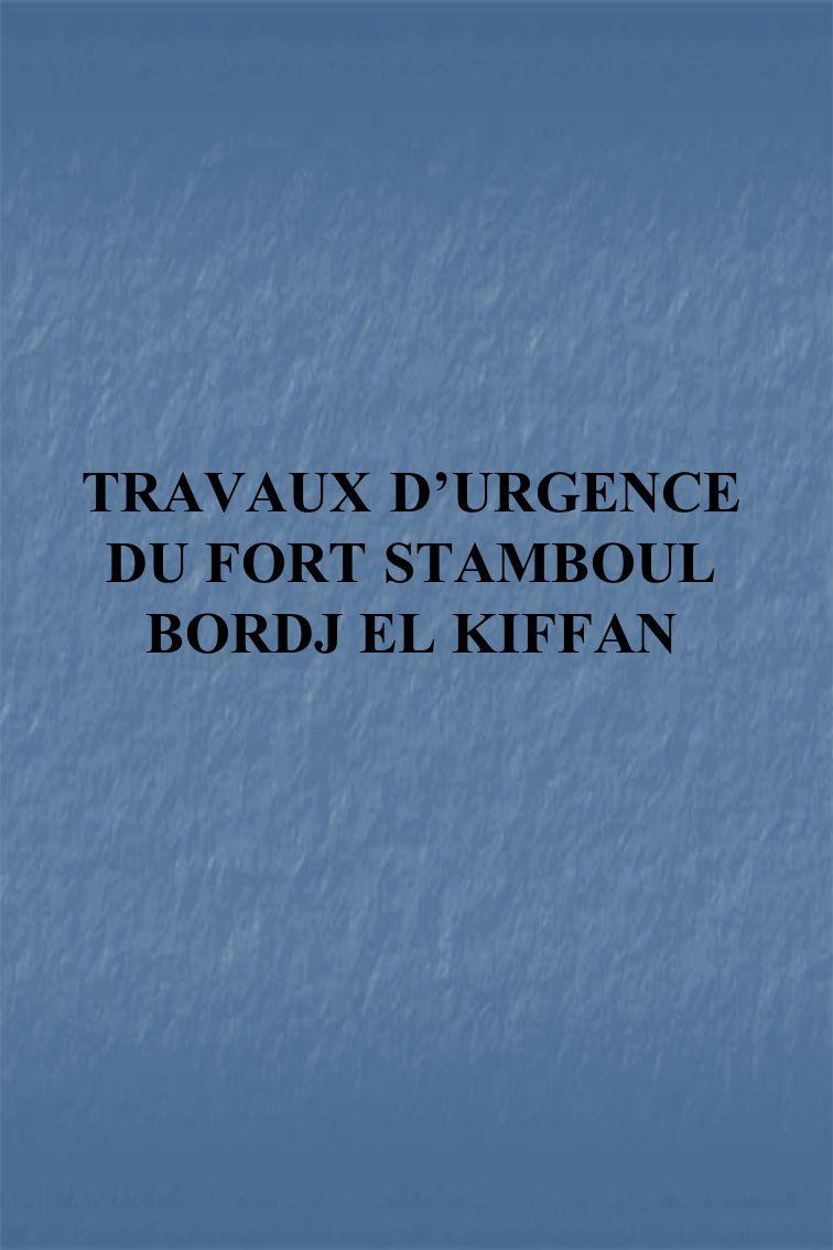 TRAVAUX DURGENCE DU FORT STAMBOUL BORDJ EL KIFFAN