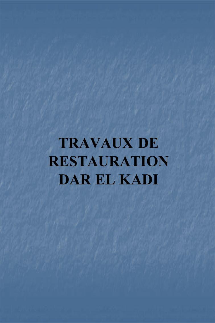 TRAVAUX DE RESTAURATION DAR EL KADI
