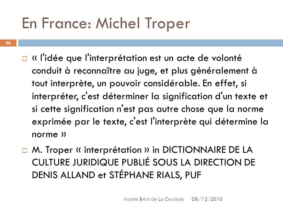 En France: Michel Troper 08/12/2010 Martin Briot de La Crochais « l idée que l interprétation est un acte de volonté conduit à reconnaître au juge, et plus généralement à tout interprète, un pouvoir considérable.